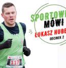 Sportowiec Mówi…Łukasz Hubert