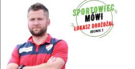 Sportowiec Mówi…Łukasz Drożdżal