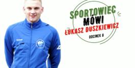 Sportowiec Mówi…Łukasz Duszkiewicz
