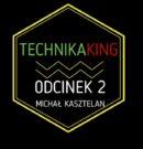TechnikaKing odcinek 2 Michał Kasztelan