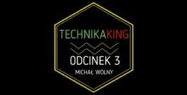 TechnikaKing odcinek 3 Michał Wolny